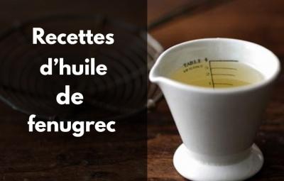 Huile de fenugrec - 3 recettes maison