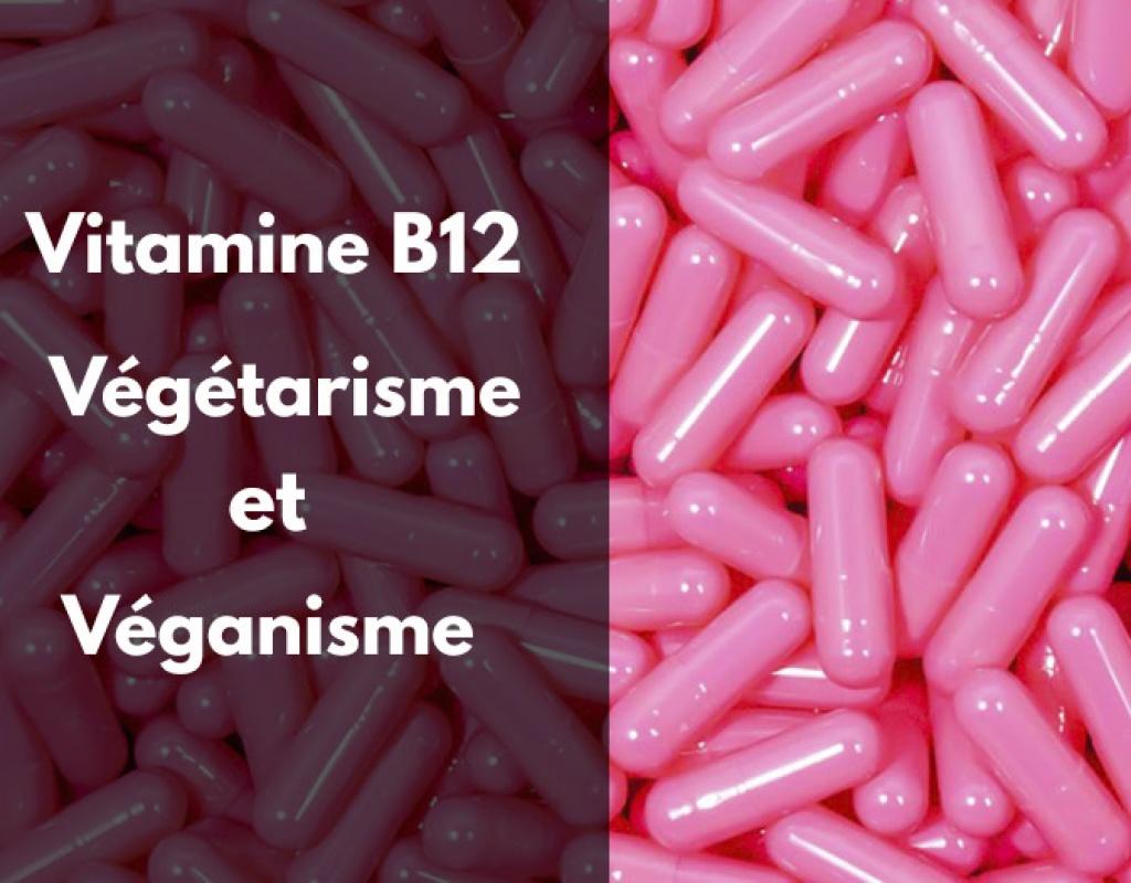 La vitamine B12 et le régime végétarien et végan