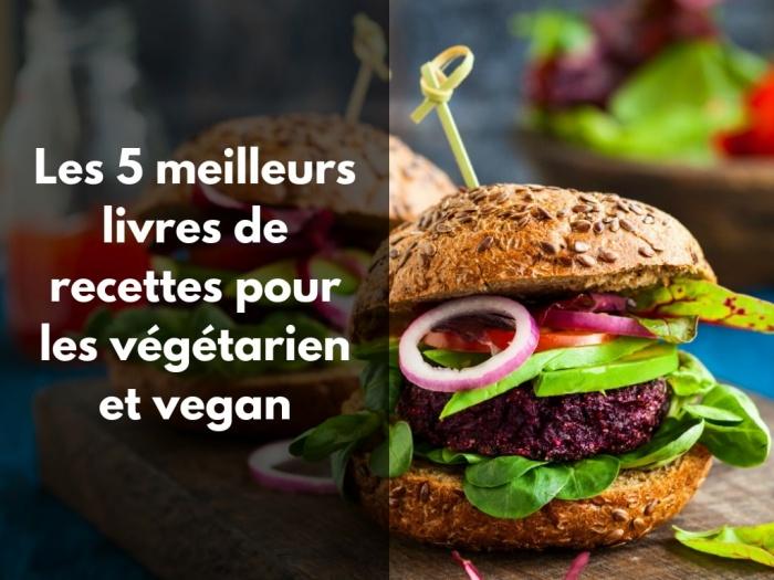 Les 5 Meilleurs Livres De Recettes Pour Les Vegetarien Et Vegan