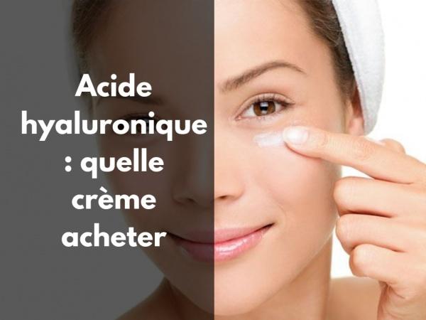 Acide hyaluronique crème visage : laquelle acheter ?