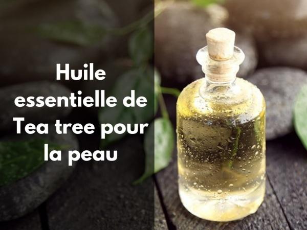 Quels sont les bienfaits de l'huile essentielle de Tea Tree pour la peau ?