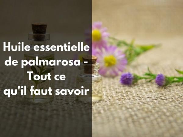 Quelles sont les indications (santé et bien-être) de l'huile essentielle de palmarosa?